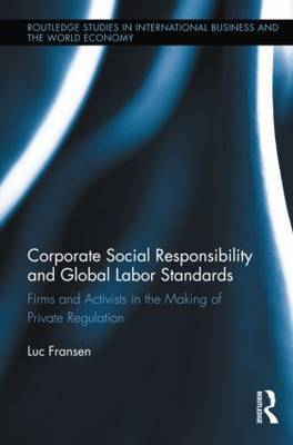 Corporate Social Responsibility and Global Labor Standards: Firms and Activists in the Making of Private Regulation