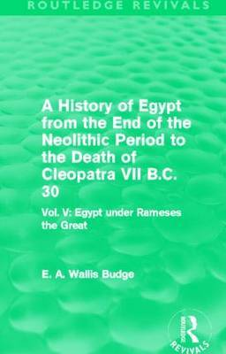 A History of Egypt from the End of the Neolithic Period to the Death of Cleopatra VII B.C. 30: Volume V: Egypt Under Rameses the Great