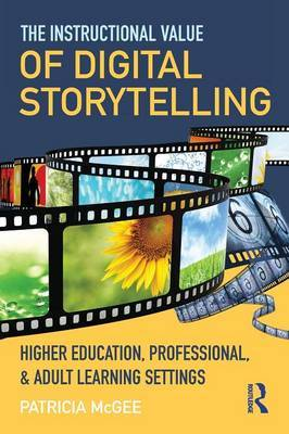 The Instructional Value of Digital Storytelling: Higher Education, Professional, and Adult Learning Settings