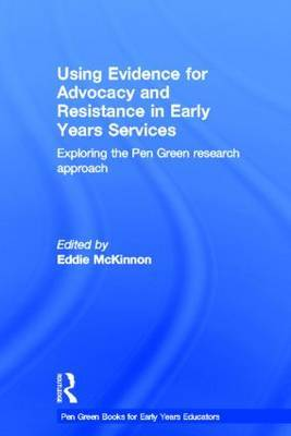 Using Evidence for Advocacy and Resistance in Early Years Services: Exploring the Pen Green Research Approach