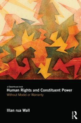 Human Rights and Constituent Power: Without Model or Warranty