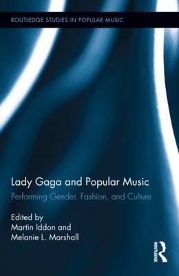 Lady Gaga and Popular Music: Performing Gender, Fashion, and Culture