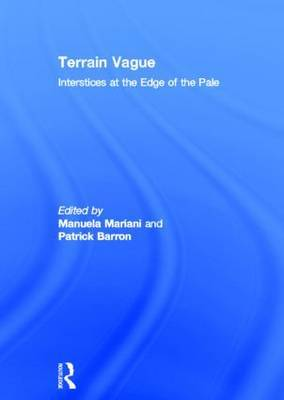 Terrain Vague: Interstices at the Edge of the Pale