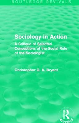 Sociology in Action: A Critique of Selected Conceptions of the Social Role of the Sociologist