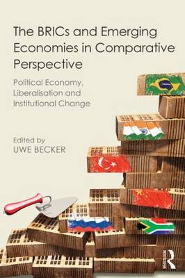 The BRICs and Emerging Economies in Comparative Perspective: Political Economy, Liberalization and Institutional Change