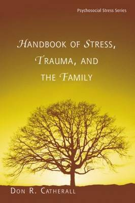 Handbook of Stress, Trauma, and the Family