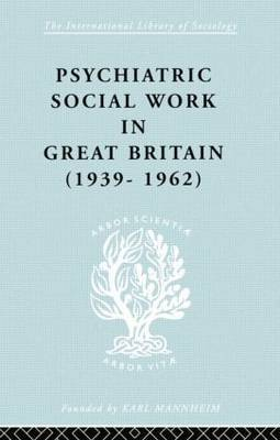 Psychiatric Social Work in Great Britain 1939-62