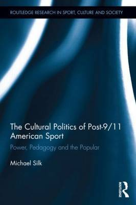 The Cultural Politics of Post 9/11 American Sport: Power, Pedagogy and the Popular