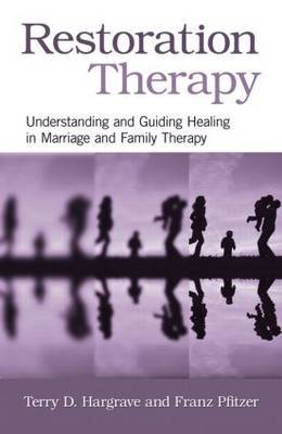 Restoration Therapy: Understanding and Guiding Healing in Marriage and Family Therapy
