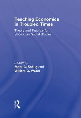 Teaching Economics in Troubled Times: Theory and Practice for Secondary Social Studies