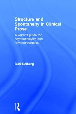 Structure and Spontaneity in Clinical Prose: A writer's guide for psychoanalysts and psychotherapists