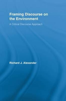 Framing Discourse on the Environment: A Critical Discourse Approach