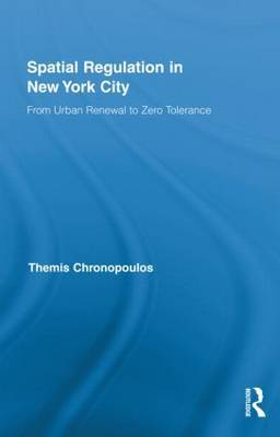 Spatial Regulation in New York City: From Urban Renewal to Zero Tolerance