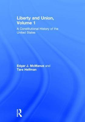 Liberty and Union: A Constitutional History of the United States: Volume 1