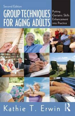 Group Techniques for Aging Adults: Putting Geriatric Skills Enhancement into Practice