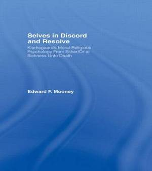 Selves in Discord and Resolve: Kierkegaard's Moral-Religious Psychology from Either/or to Sickness Unto Death