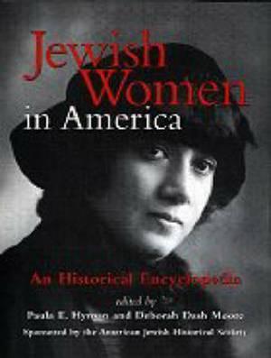 Jewish Women in America: An Historical Encyclopedia
