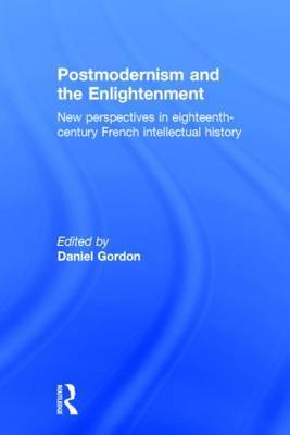 Postmodernism and the Enlightenment: New Perspectives in Eighteenth-Century French Intellectual History