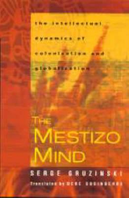 The Mestizo Mind: The Intellectual Dynamics of Colonization and Globalization