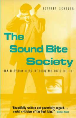 The Sound Bite Society: How Television Helps the Right and Hurts the Left