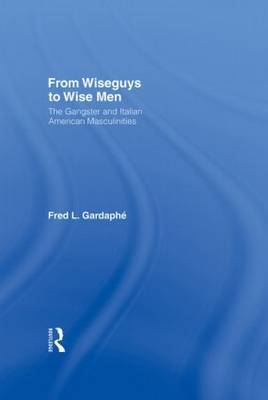 From Wiseguys to Wise Men: The Gangster and Italian American Masculinities