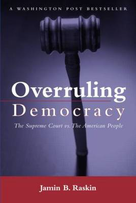 Overruling Democracy: The Supreme Court versus the American People