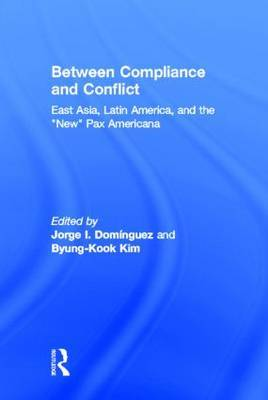 Between Compliance and Conflict: East Asia, Latin America and the  New  Pax Americana