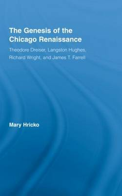 The Genesis of the Chicago Renaissance: Theodore Dreiser, Langston Hughes, Richard Wright, and James T. Farrell