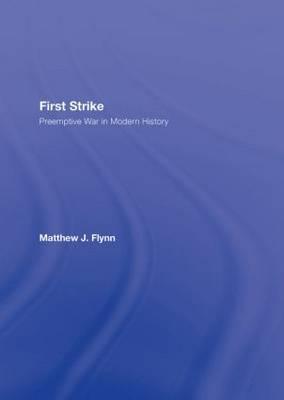 First Strike: Preemptive War in Modern History