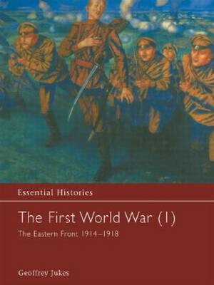 The First World War: Vol 1: The Eastern Front 1914-1918