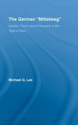 The German 'Mittelweg': Garden Theory and Philosophy in the Time of Kant