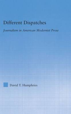 Different Dispatches: Journalism in American Modernist Prose