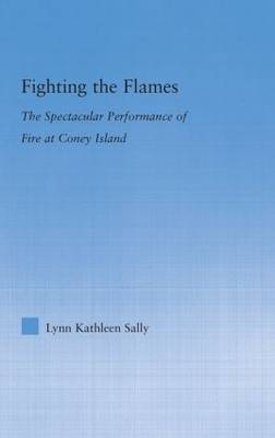 Fighting the Flames: The Spectacular Performance of Fire at Coney Island