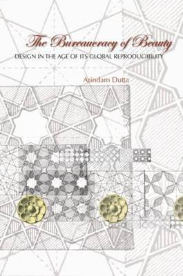 The Bureaucracy of Beauty: Design in the Age of Its Global Reproducibility