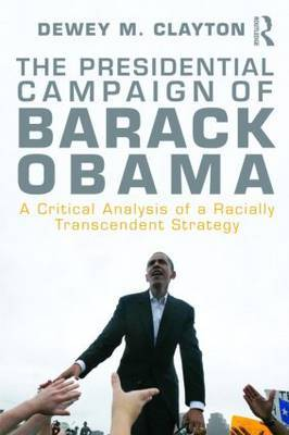 The Presidential Campaign of Barack Obama: A Critical Analysis of a Racially Transcendent Strategy