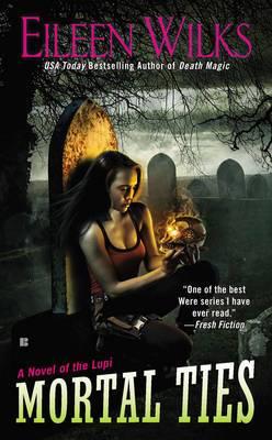 Mortal Ties: A Novel Of The Lupi Book 9