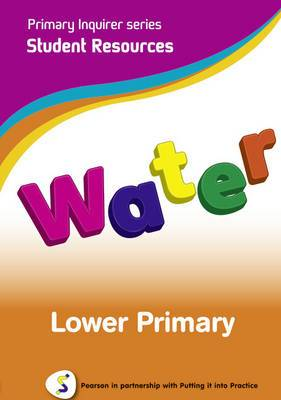 Primary Inquirer series: Water Lower Primary Student CD: Pearson in partnership with Putting it into Practice