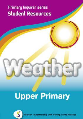 Weather: Pearson in Partnership With Putting it into Practice: Upper Primary Student