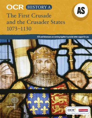 OCR A Level History AS: The First Crusade and the Crusader States, 1073-1192