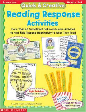 Quick & Creative Reading Response Activities  : More Than 60 Sensational Make-And-Learn Activities to Help Kids Respond Meaningfully to What They Read