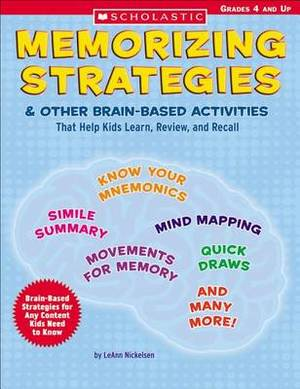 Memorizing Strategies and Other Brain-Based Activities: That Help Kids Learn, Review, and Recall