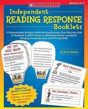Independent Reading Response Booklets: 15 Reproducible Booklets with Writing Prompts That Motivate Kids to Respond to Any Fiction Or Nonfiction Book-And Build Reading Comprehension and Writing Skills