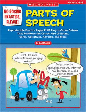 No Boring Practice, Please! Parts of Speech: Reproducible Practice Pages Plus Easy-To-Score Quizzes That Reinforce the Correct Use of Nouns, Verbs, Adjectives, Adverbs, and More; Grades 4-6