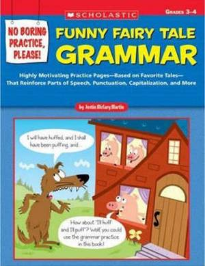 Funny Fairy Tale Grammar, Grades 3-4: Highly Motivating Practice Pages--Based on Favorite Tales-- That Reinforce Parts of Speech, Punctuation, Capitalization, and More
