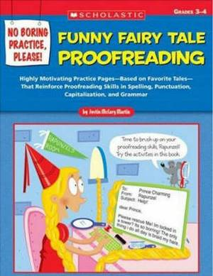 Funny Fairy Tale Proofreading, Grades 3-4: Highly Motivating Practice Pages--Based on Favorite Tales--That Reinforce Proofreading Skills in Spelling, Punctuation, Capitalization, and Grammar