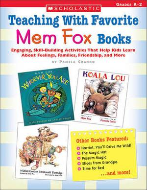 Teaching with Favorite Mem Fox Books: Engaging, Skill-Building Activities That Help Kids Learn about Feelings, Families, Friendship and More