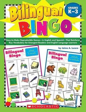 Bilingual Bingo, Grades K-3: Easy-To-Make Reproducible Games--In English and Spanish--That Reinforce Key Vocabulary for Emergent Readers and English Language Learners