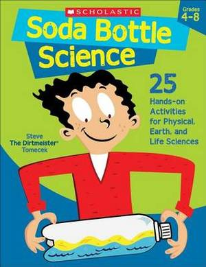 Soda Bottle Science: 25 Easy, Hands-On Activities That Teach Key Concepts in Physical, Earth, and Life Sciences-And Meet the Science Standards Grades 4-8