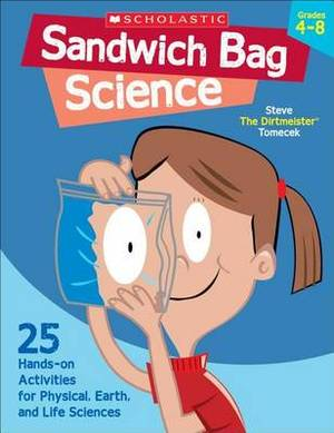 Sandwich Bag Science: Grades 4-8: 25 Easy, Hands-On Activities That Teach Key Concepts in Physical, Earth, and Life Sciences - And Meet the Science Standards