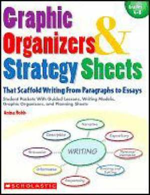 Graphic Organizers & Strategy Sheets: That Scaffold Writing from Paragraphs to Essays